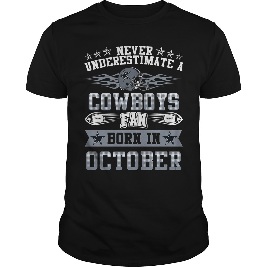 Never Underestimate Cowboys Fans Born October Guys Tee