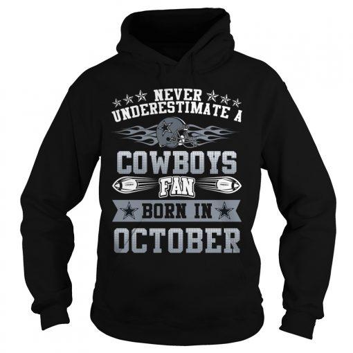 Never Underestimate Cowboys Fans Born October Hoodie