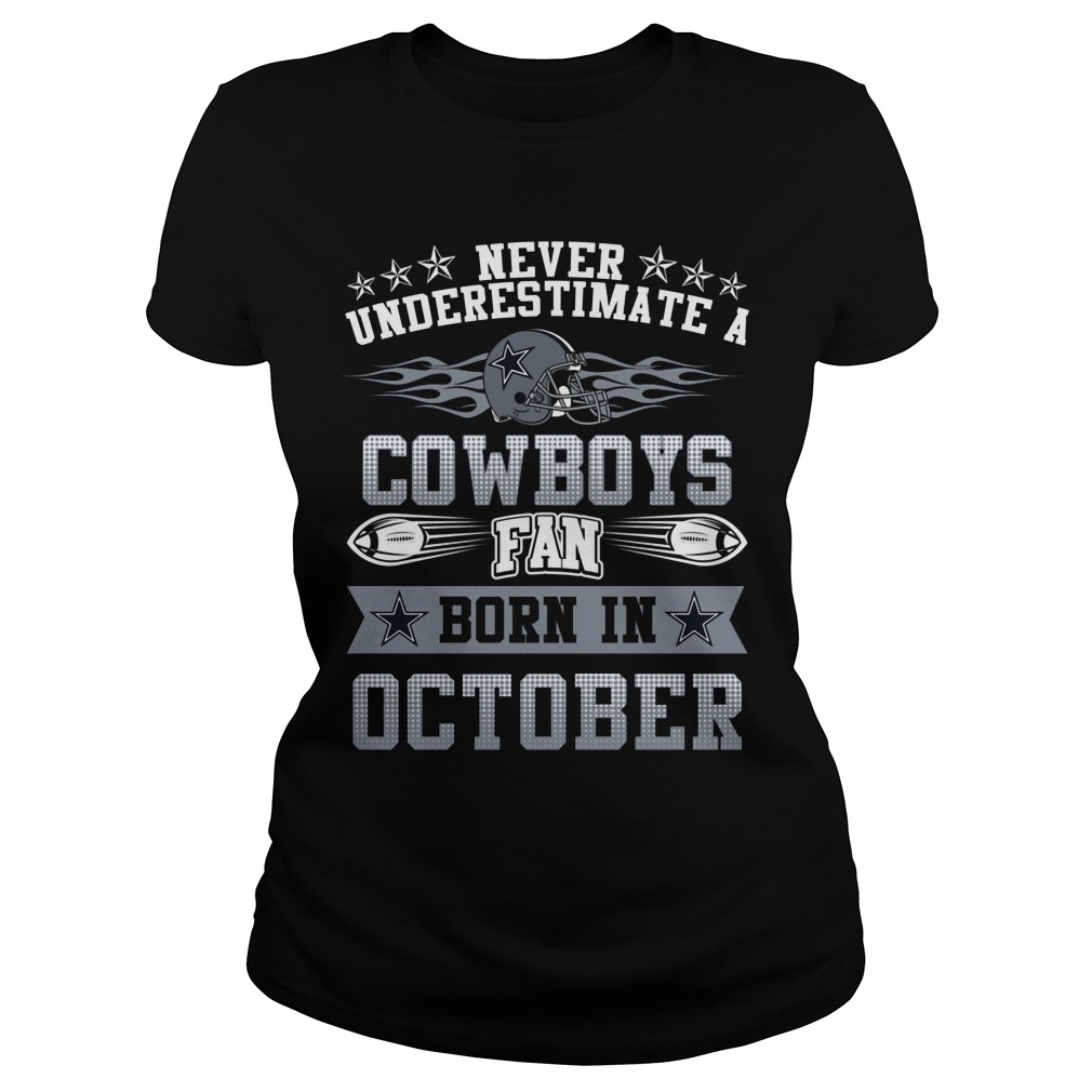 Never Underestimate Cowboys Fans Born October Ladies Tee