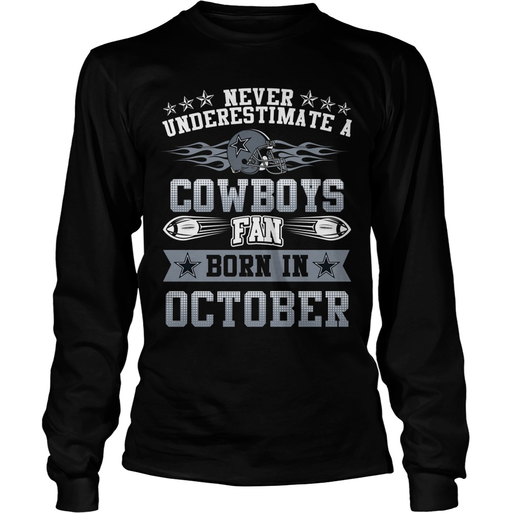 Never Underestimate Cowboys Fans Born October Longsleeve