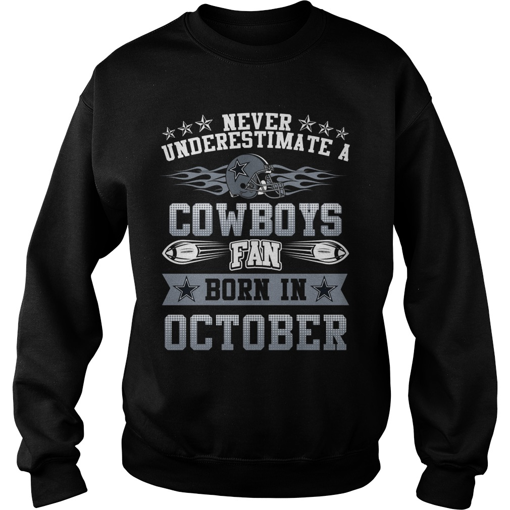 Never Underestimate Cowboys Fans Born October Sweat Shirt