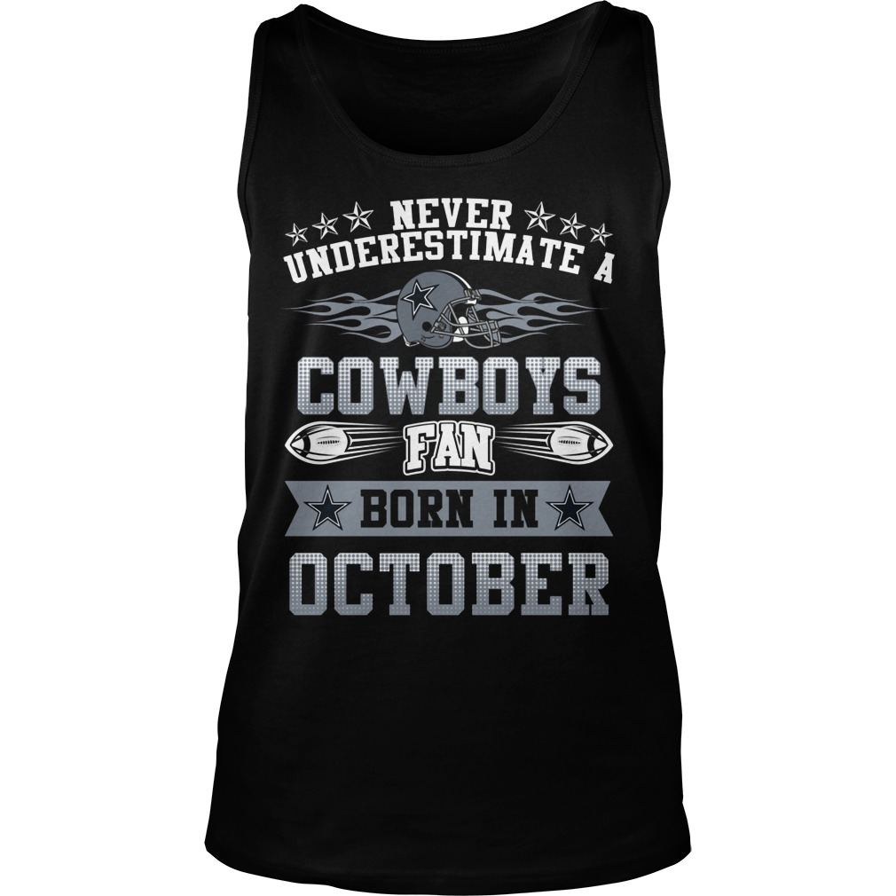 Never Underestimate Cowboys Fans Born October Tank Top