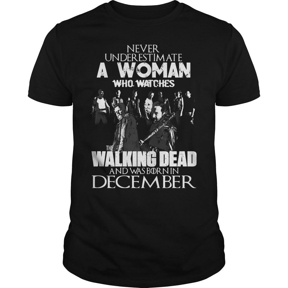 Never Underestimate Woman Watches Walking Dead Born December Guys Tee