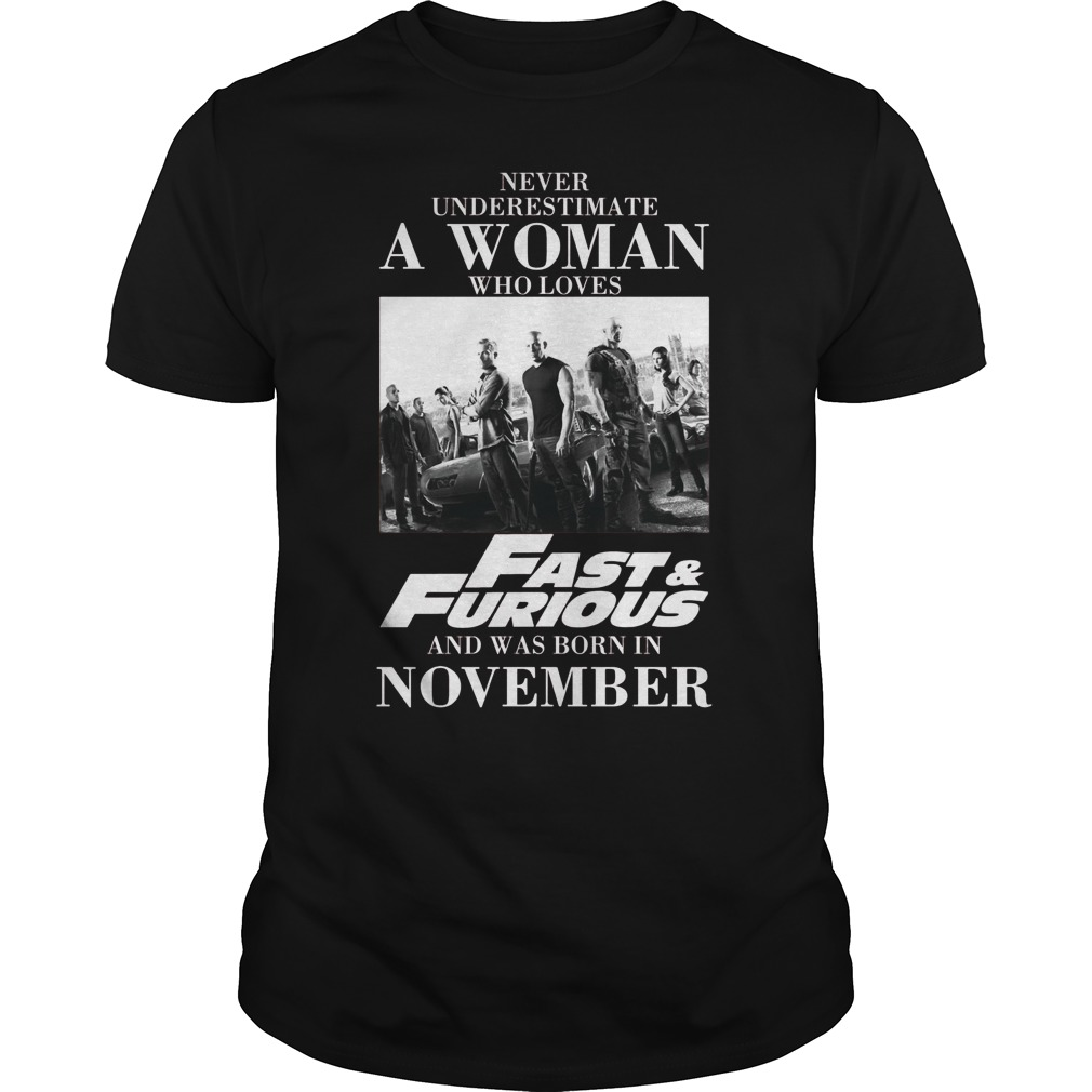 Never Understimate A Woman Who Loves Fast Furious And Was Born In November Guys Tee
