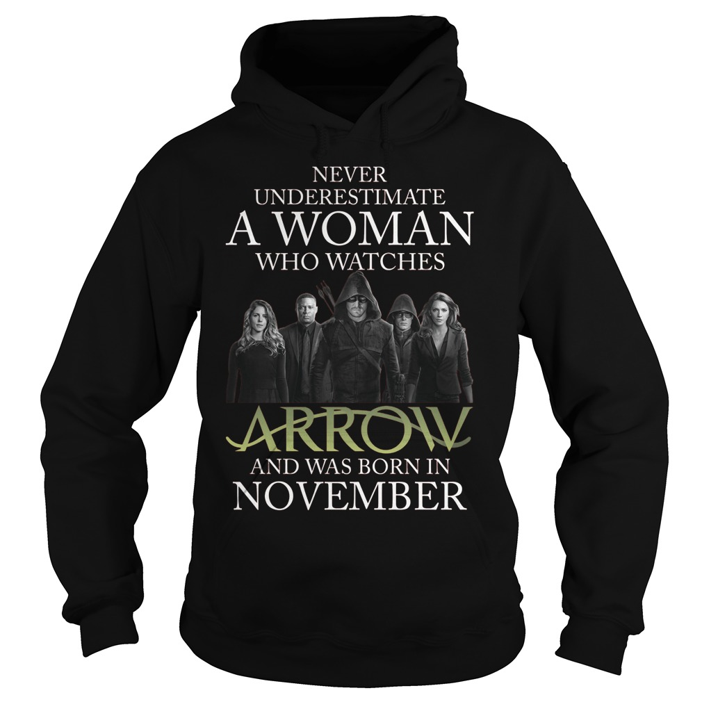 Never Understimate A Woman Who Watches Arrow And Was Born In November Hoodie