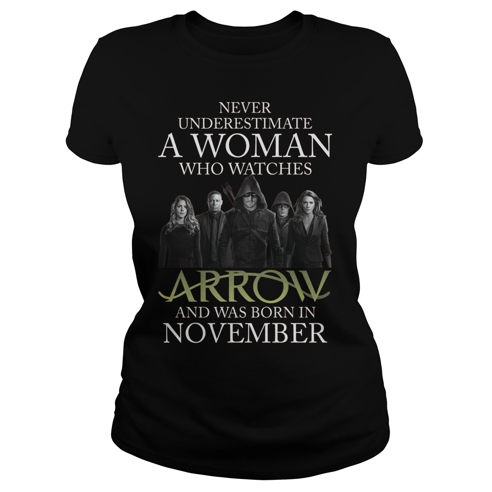 Never Understimate A Woman Who Watches Arrow And Was Born In November Ladies Tee