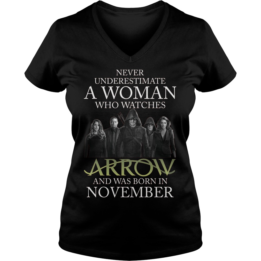 Never Understimate A Woman Who Watches Arrow And Was Born In November Ladies V Neck