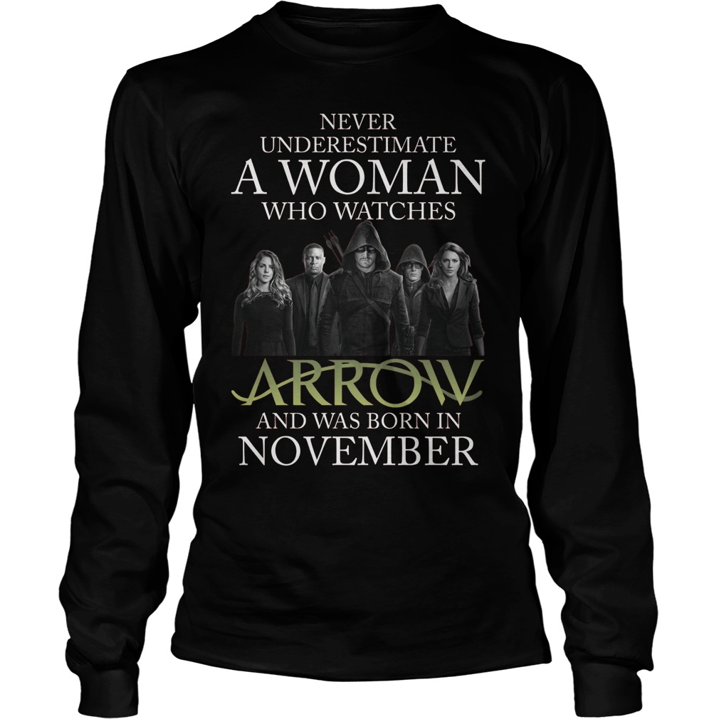 Never Understimate A Woman Who Watches Arrow And Was Born In November Longsleeve Tee