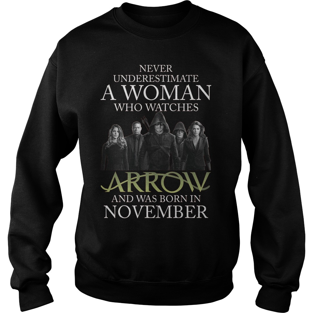 Never Understimate A Woman Who Watches Arrow And Was Born In November Sweat Shirt