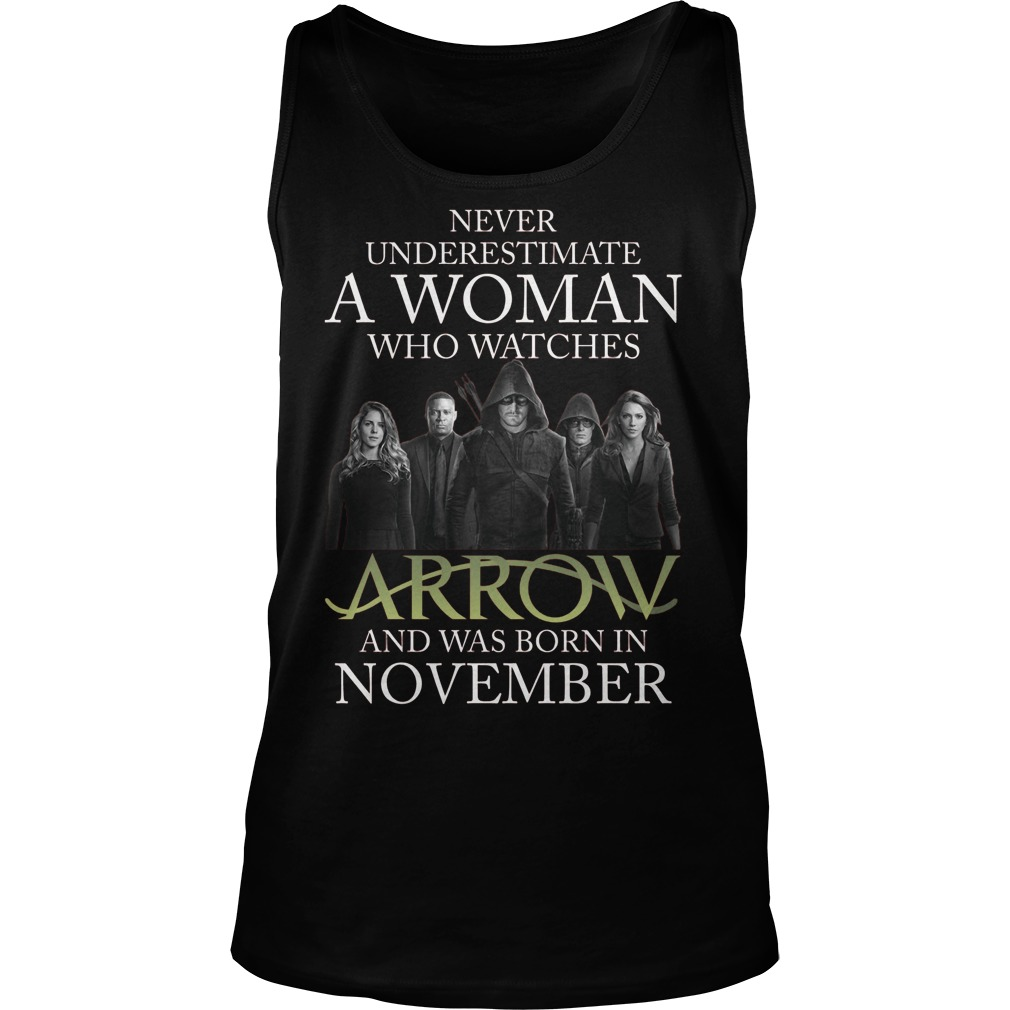 Never Understimate A Woman Who Watches Arrow And Was Born In November Unisex Tank Top