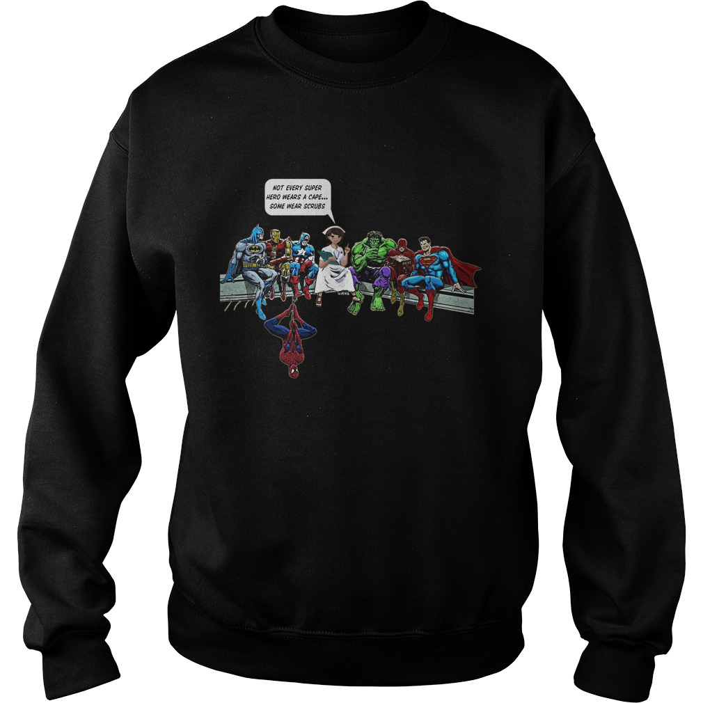 Nurse Superheroes Not Every Super Hero Wears Cape Wear Scrubs Sweat Shirt