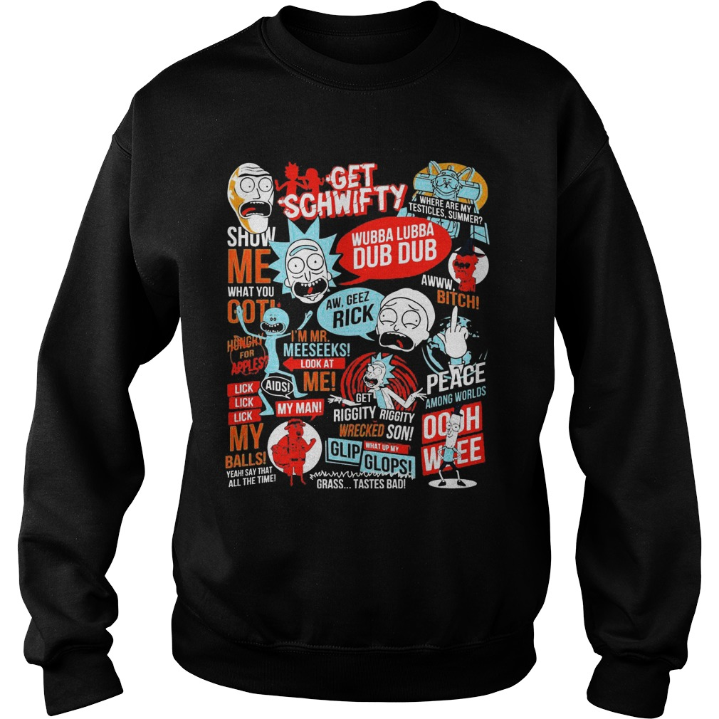 Rick Morty Quotes Get Schifty Wubba Lubba Dub Dub Sweat Shirt