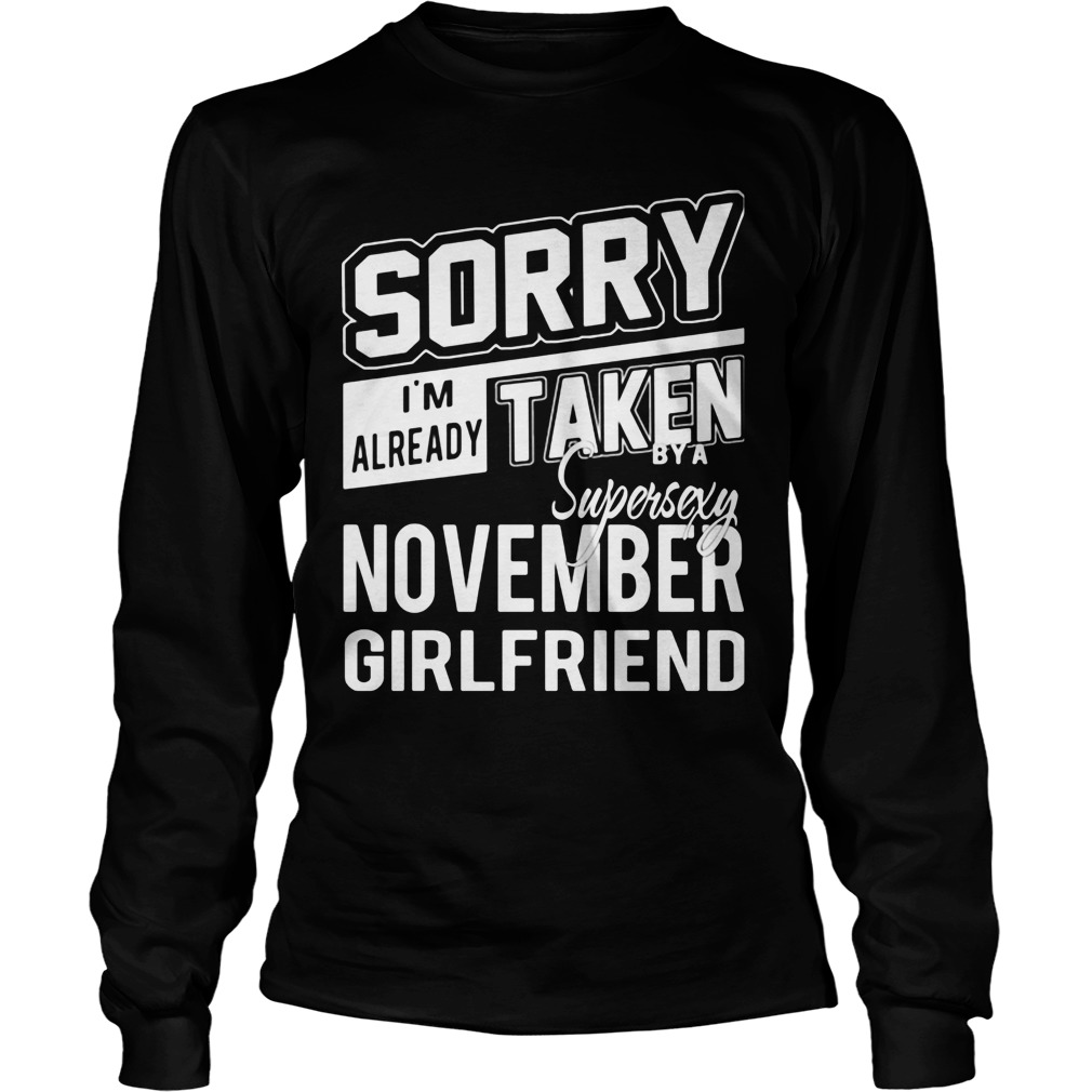 Sorry Im Already Taken Super Sexy November Girlfriend Unisex Longsleeve Tee