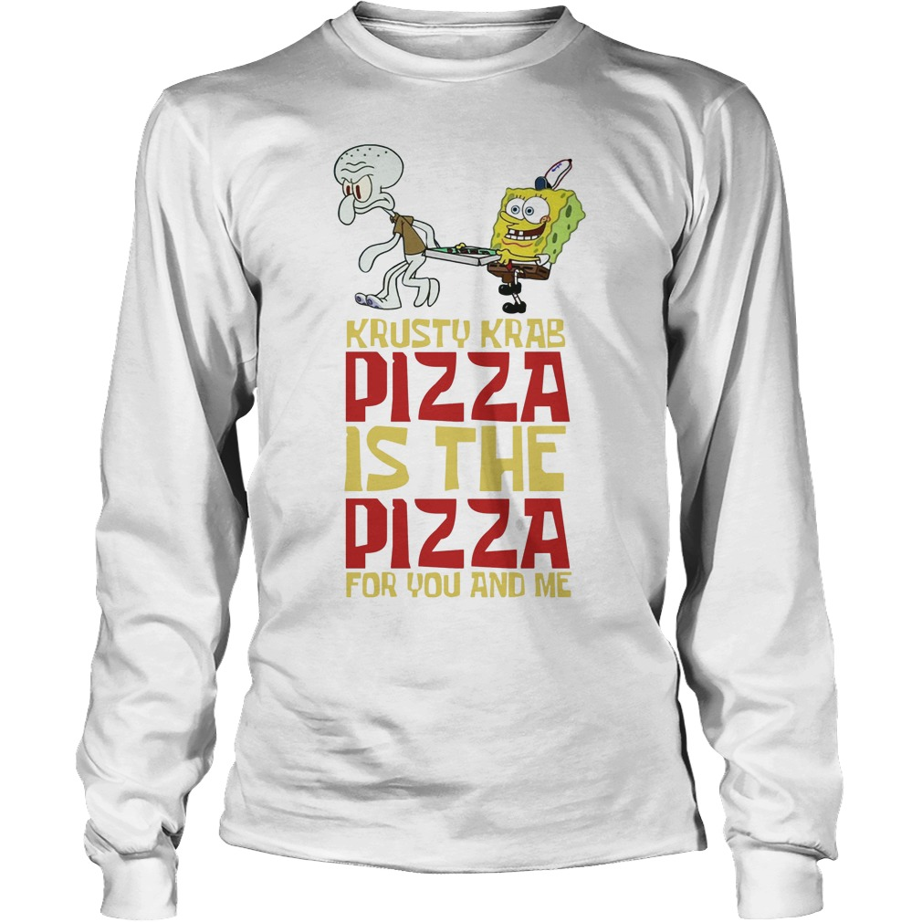 1050dbc6f70cc0 Spongebob Squarepants Krusty Krab Pizza Is The Pizza For You And Me Unisex  Longsleeve Tee