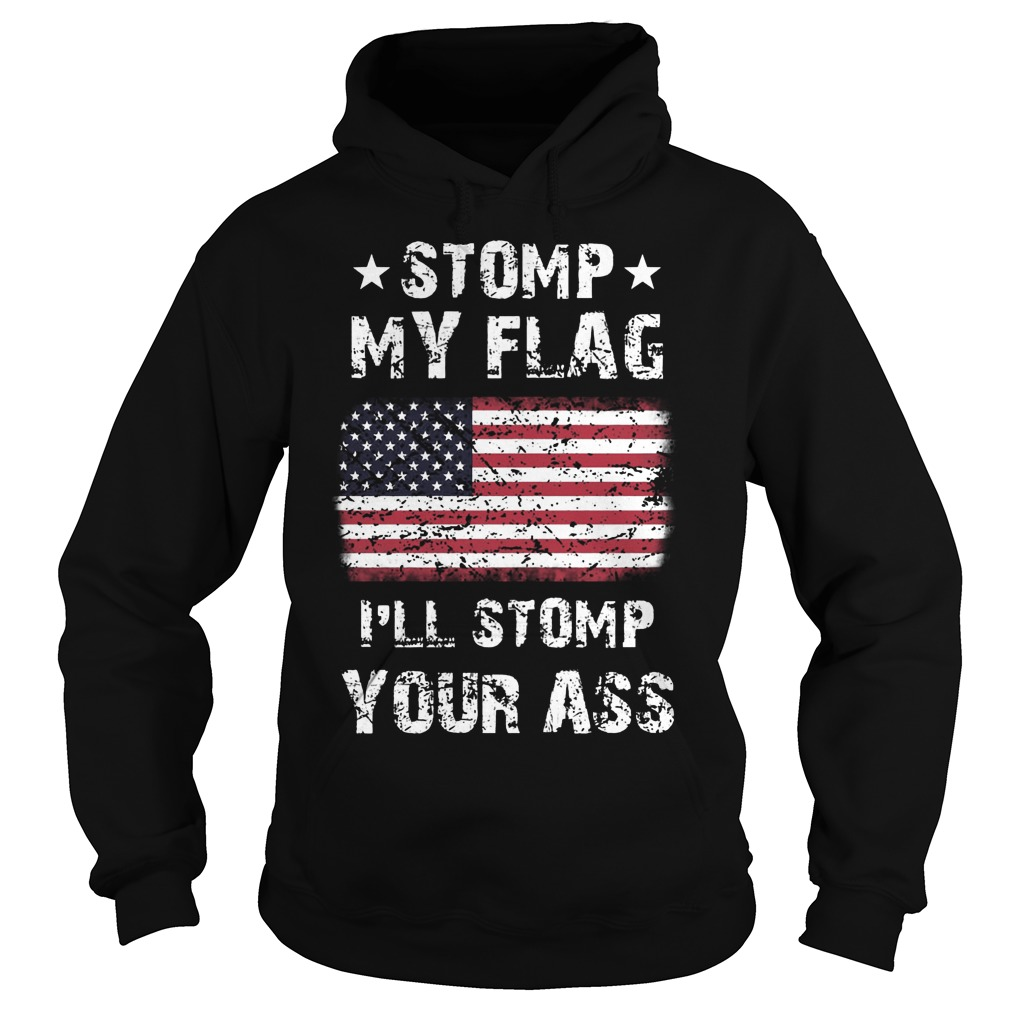 Stomp My Flag Ill Stomp Your Ass Hoodie