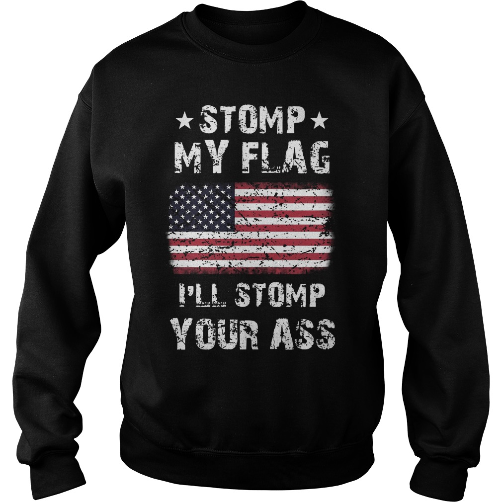 Stomp My Flag Ill Stomp Your Ass Sweat Shirt