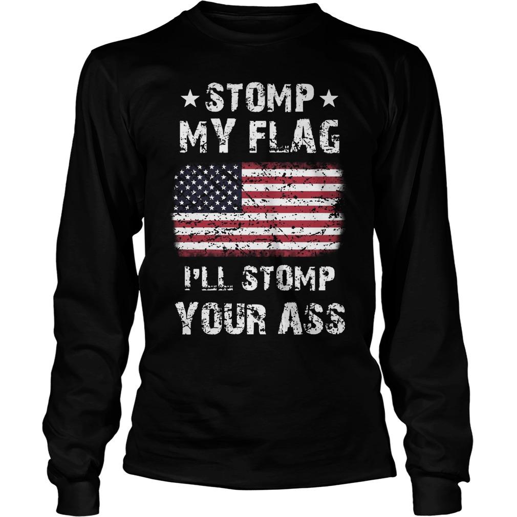 Stomp My Flag Ill Stomp Your Ass Unisex Longsleeve Tee