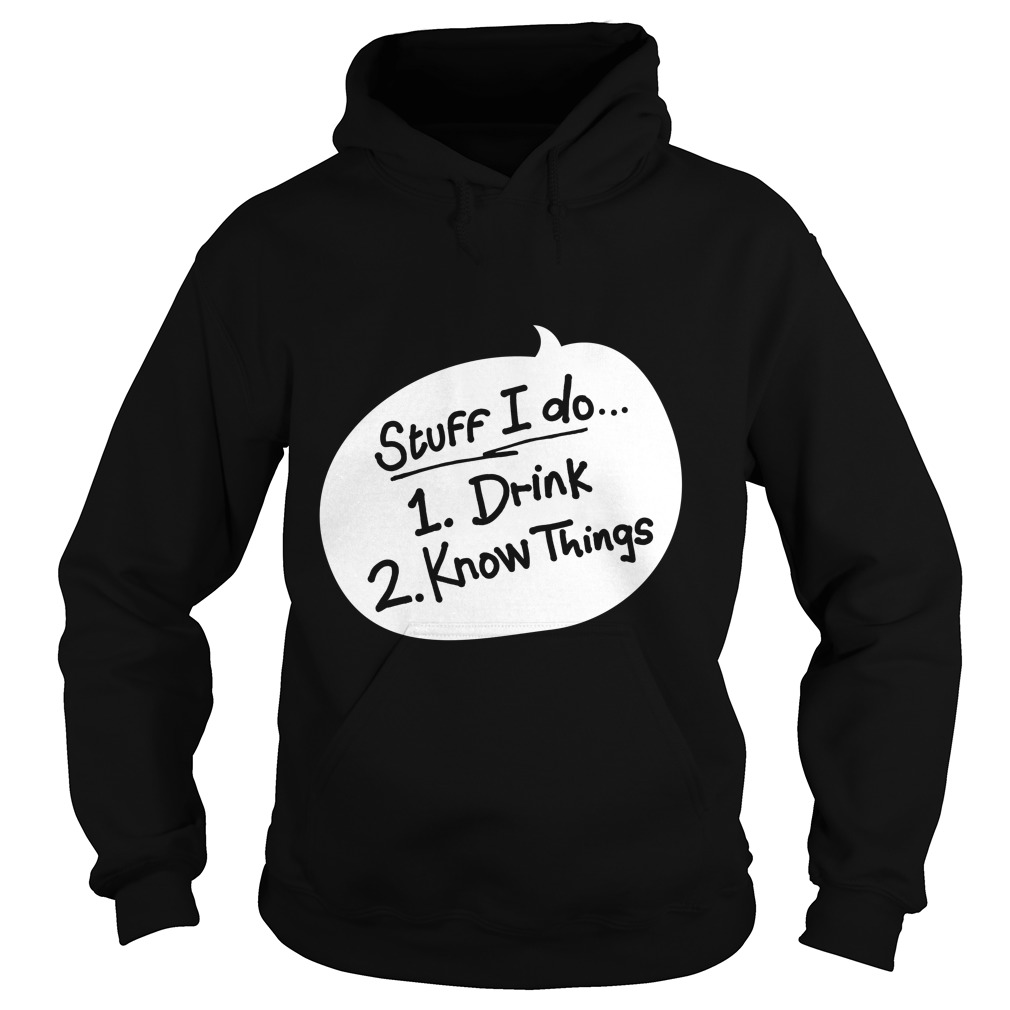 Stuff Drink Know Things Hoodie