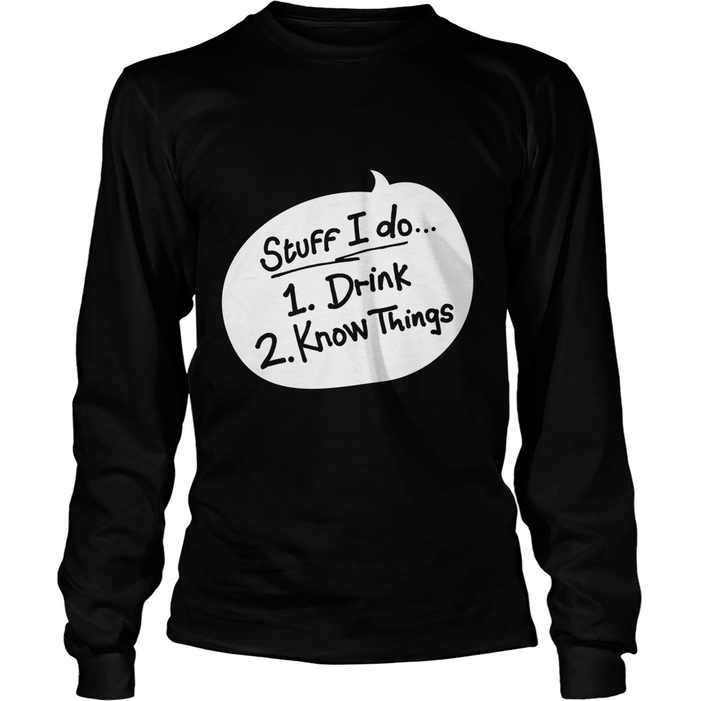 Stuff Drink Know Things Unisex Longsleeve Tee