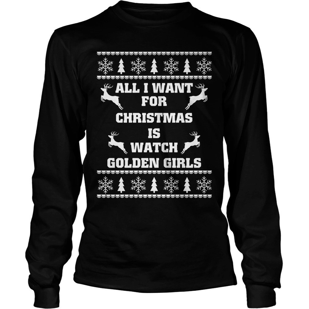 All i want for christmas is watch golden girls shirt, hoodie ...