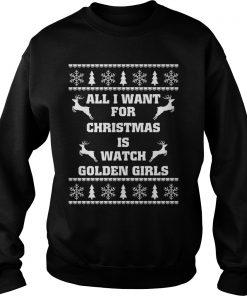 Want Christmas Watch Golden Girls Sweat Shirt