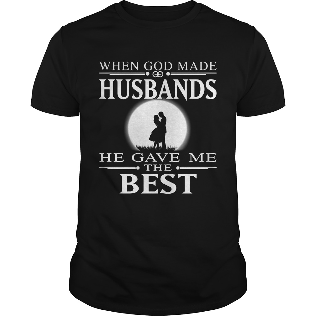 When God Made Husbands He Gave Me The Best Guys Tee