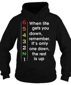 When Life Gets You Down Remember One Down Rest Up Hoodie