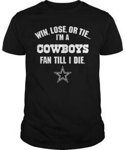 Win Lose Tie Im Dallas Cowbuys Fan Till Die Guys Tee