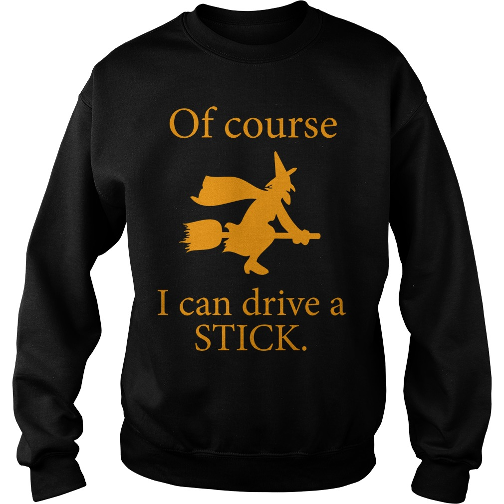 Witch Broomstick Course Can Drive Stick Sweat Shirt