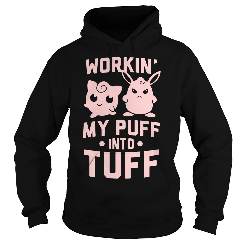 Workin My Puff Into Tuff Hoodie