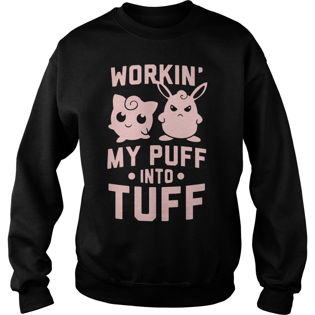 Workin My Puff Into Tuff Sweat Shirt