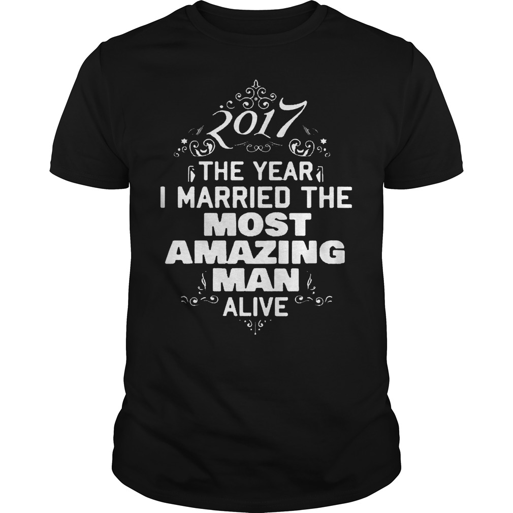 2017 The Year I Merried The Most Amazing Man Alive Shirt