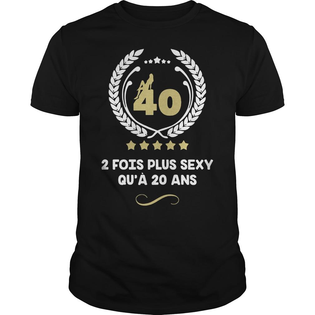 40 2 Fois Plus Sexy Guys Tee