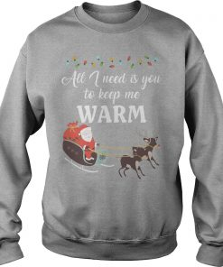 All I Need Is You To Keep Me Warm Sweater
