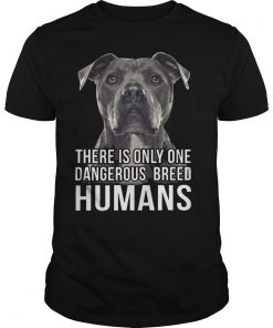 There Is Only One Dangerous Breed Humans Shirt