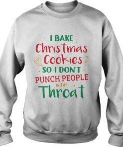Bake Christmas Cookie Dont Punch People Throat Sweat Shirt