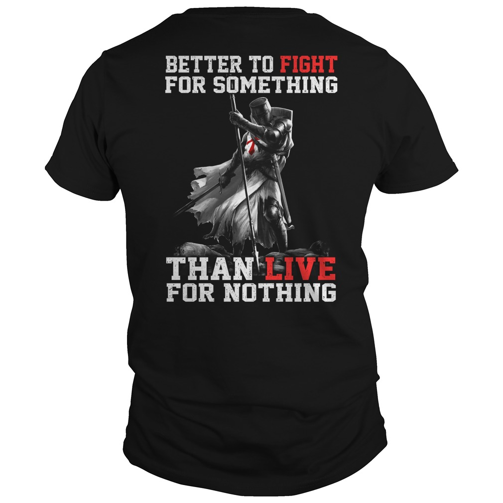 Better Fight Something Live Nothing Shirt