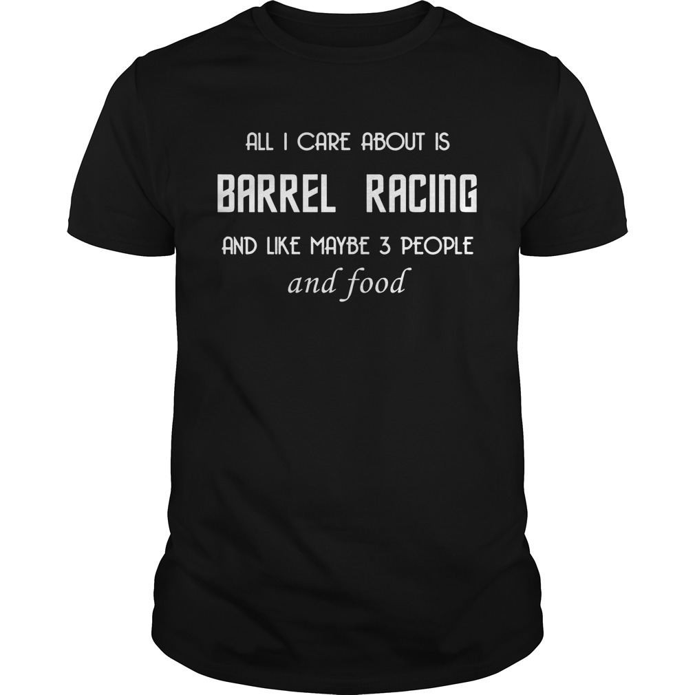 Care Barrel Racing Like Maybe 3 People Food Guys Tee