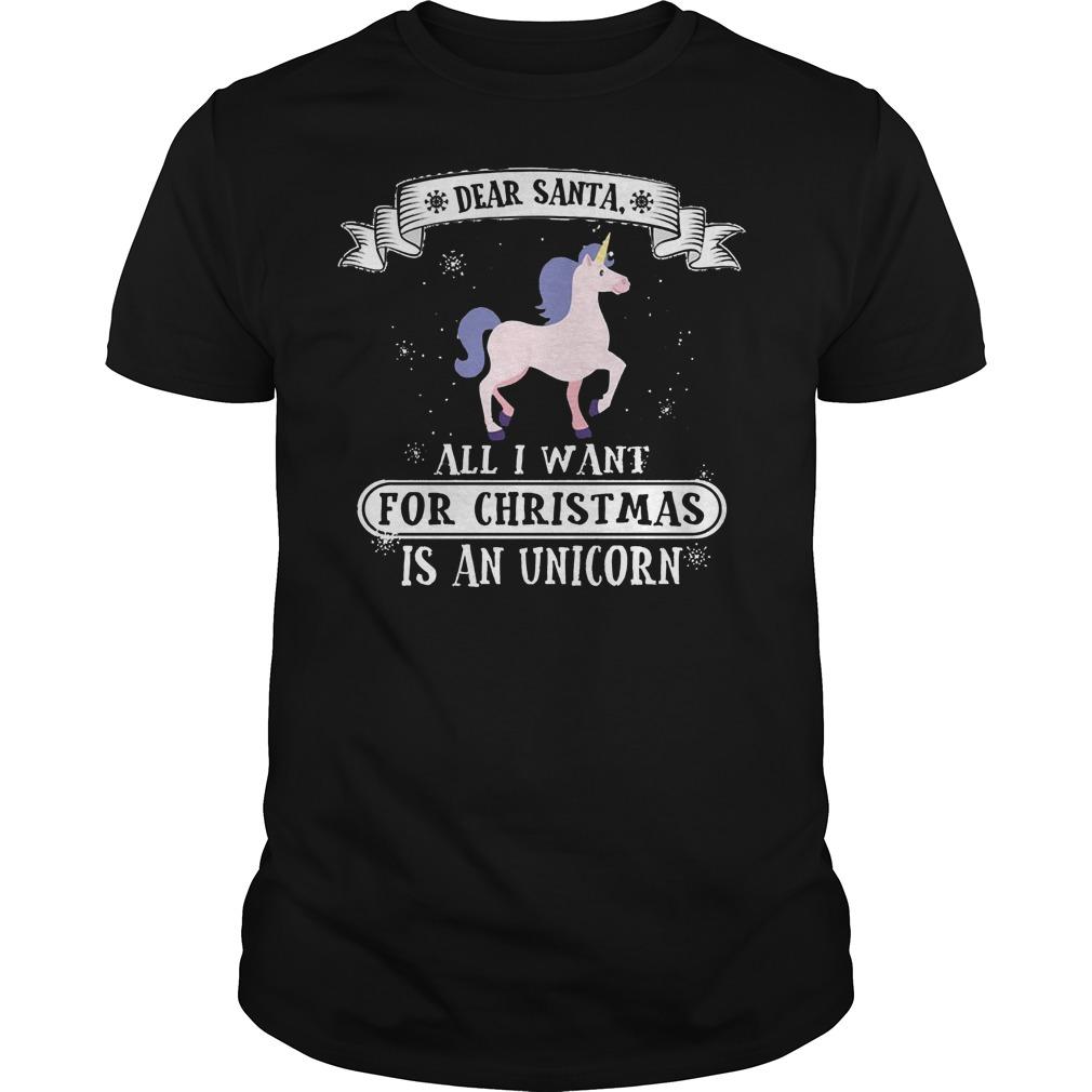 Dear Santa All I Want For Christmas Is An Unicorn Shirt