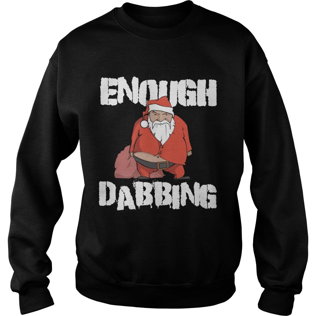 Enough Dabbing Santa Sweat Shirt