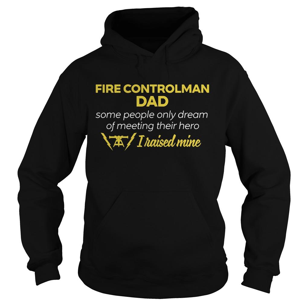 Fire Controlman Dad People Dream Meeting Hero Raised Mine Hoodie