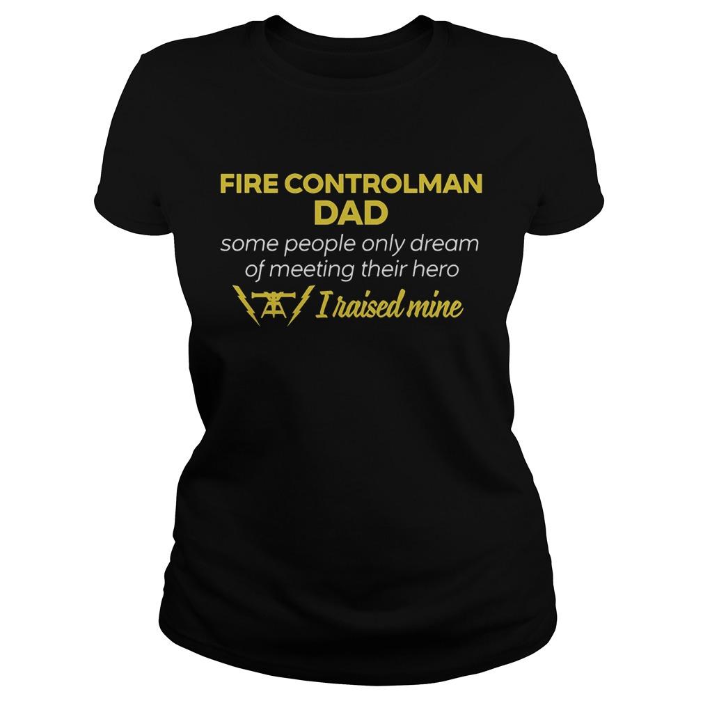 Fire Controlman Dad People Dream Meeting Hero Raised Mine Ladies Tee