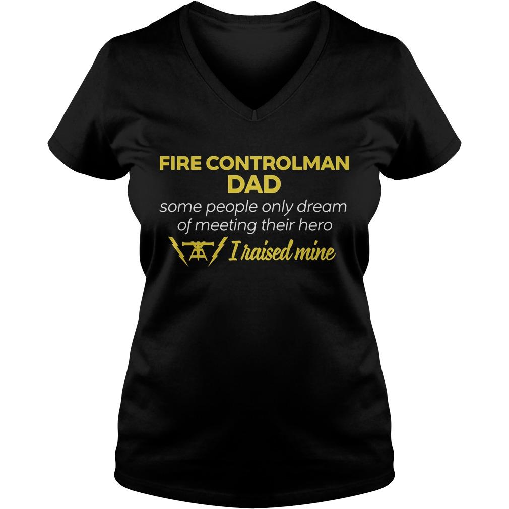 Fire Controlman Dad People Dream Meeting Hero Raised Mine Ladies V Neck