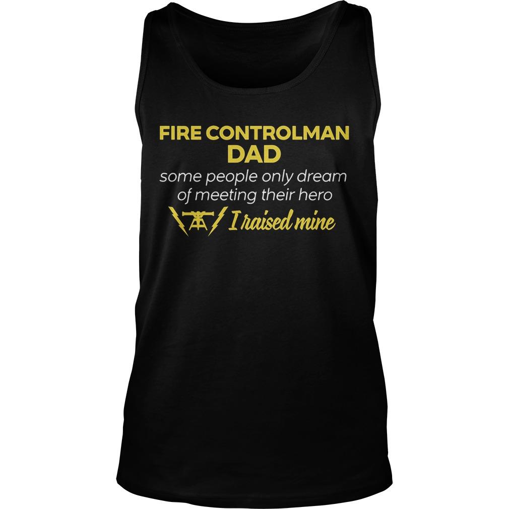 Fire Controlman Dad People Dream Meeting Hero Raised Mine Unisex Tank Top