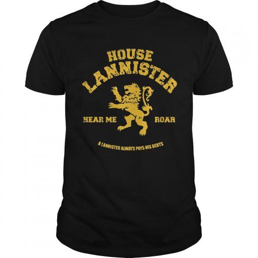 House Lannisster Hear Me Roar Alannister Always Pays Nis Debts Guys Tee