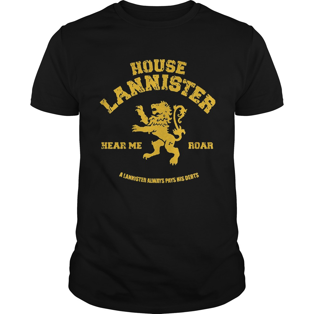 House Lannisster Hear Me Roar Alannister Always Pays Nis Debts Guys Tee