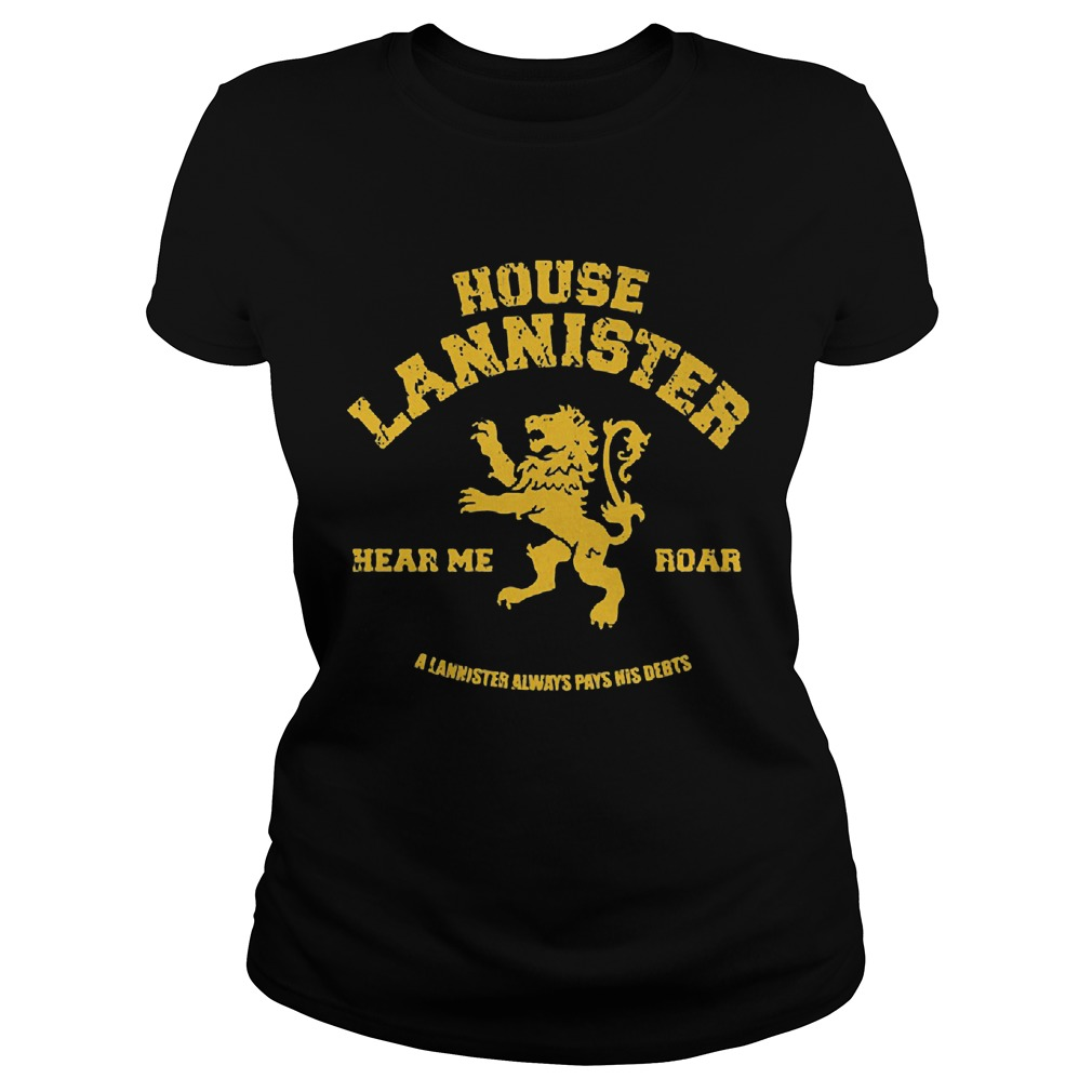House Lannisster Hear Me Roar Alannister Always Pays Nis Debts Ladies Tee