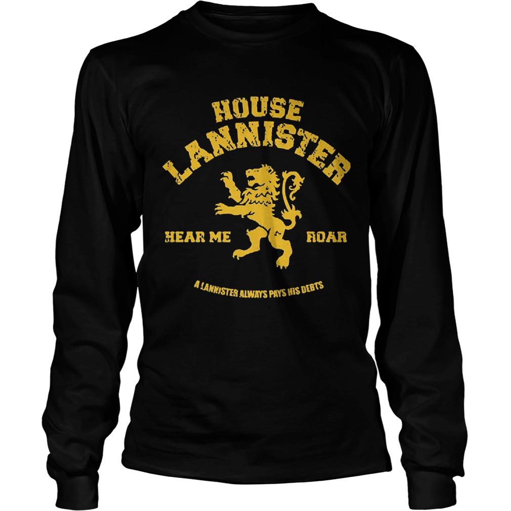 House Lannisster Hear Me Roar Alannister Always Pays Nis Debts Unisex Longsleeve Tee
