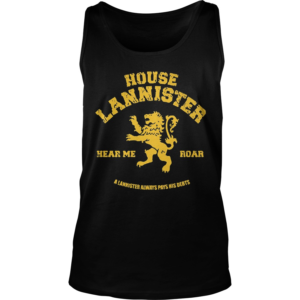 House Lannisster Hear Me Roar Alannister Always Pays Nis Debts Unisex Tank Top