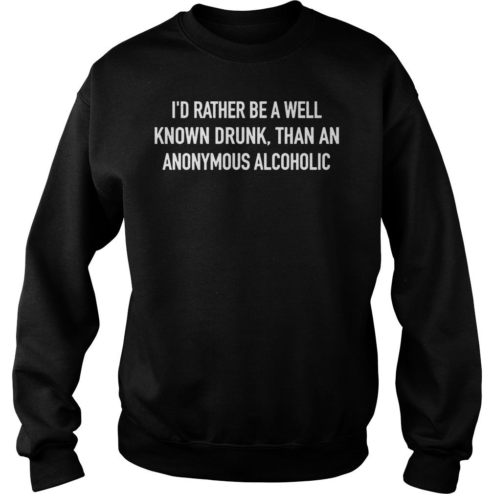 Id Rather Well Known Drunk Anonymous Alcoholic Sweater